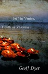 Dyer, Geoff: Jeff in Venice, Death in Varanasi