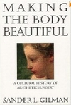 Gilman, Sander L.: Making the body beautiful: a cultural history of aesthetic surgery