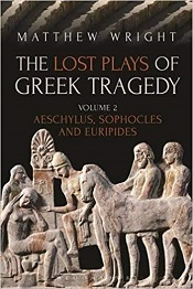 Wright, Matthew: The Lost Plays of Greek Tragedy II