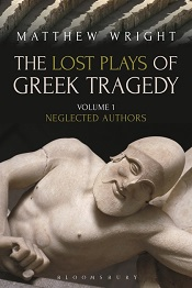 Wright, Matthew: The Lost Plays of Greek Tragedy I.